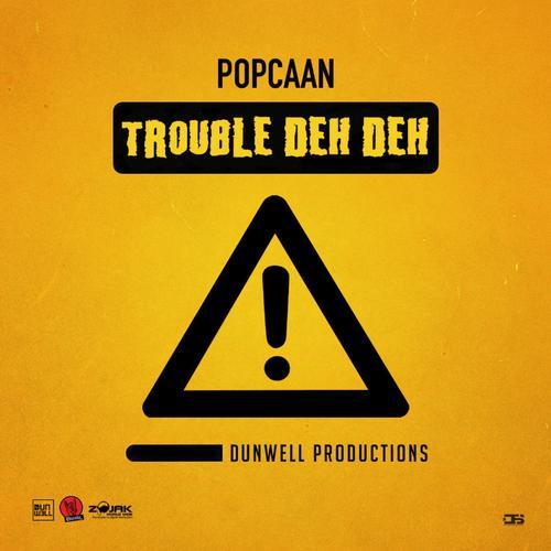1554144197 a61bb8f58965fc405983a19afc8368c9 - MP3: Popcaan - Trouble Deh Deh