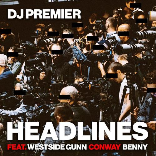 DJ Premier Ft. Conway, Westside Gunn & Benny - Headlines Mp3/Mp4