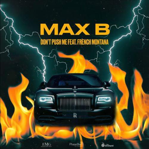 MP3: Max B – Don't Push Me Ft. French Montana