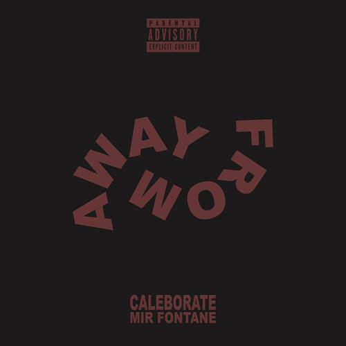Caleborate feat. Mir Fontane Away From Official Lyric Video - MUSIC: Caleborate feat. Mir Fontane -- Away From