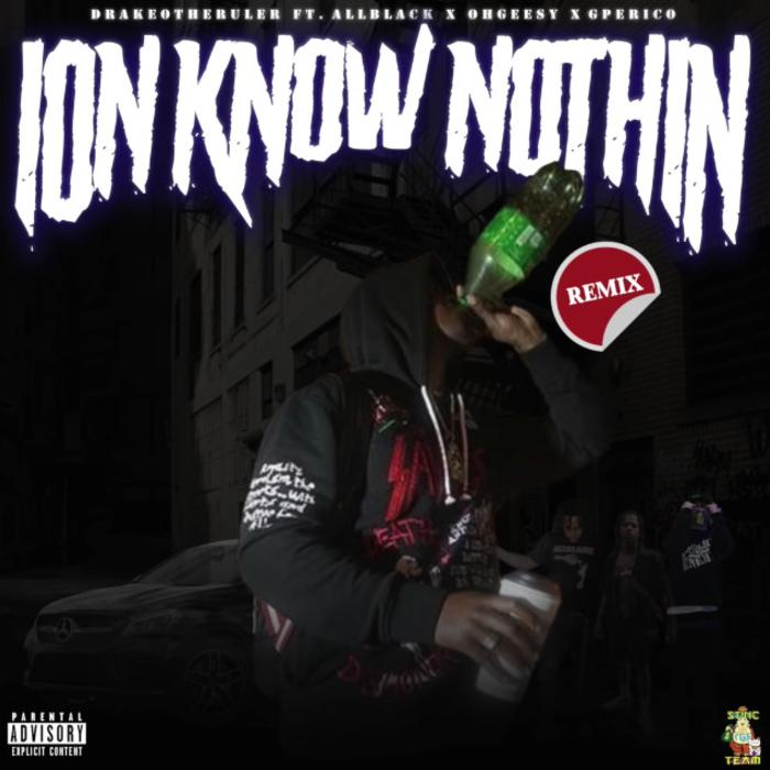 MP3: Drakeo The Ruler - Ion Know Nothin Remix Ft. ALLBLACK, G Perico & Ohgeesy