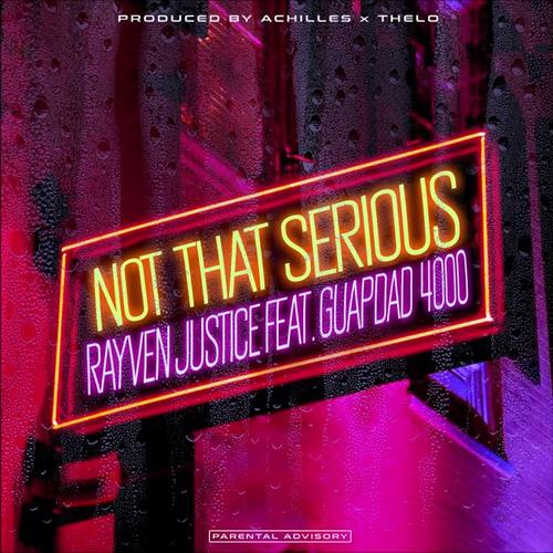 MP3: Rayven Justce - Not That Serious Ft. Guapdad 4000