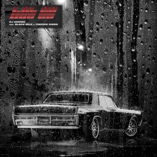 MP3: DJ Unwind - Let Go Ft. Freddie Gibbs & Black Milk
