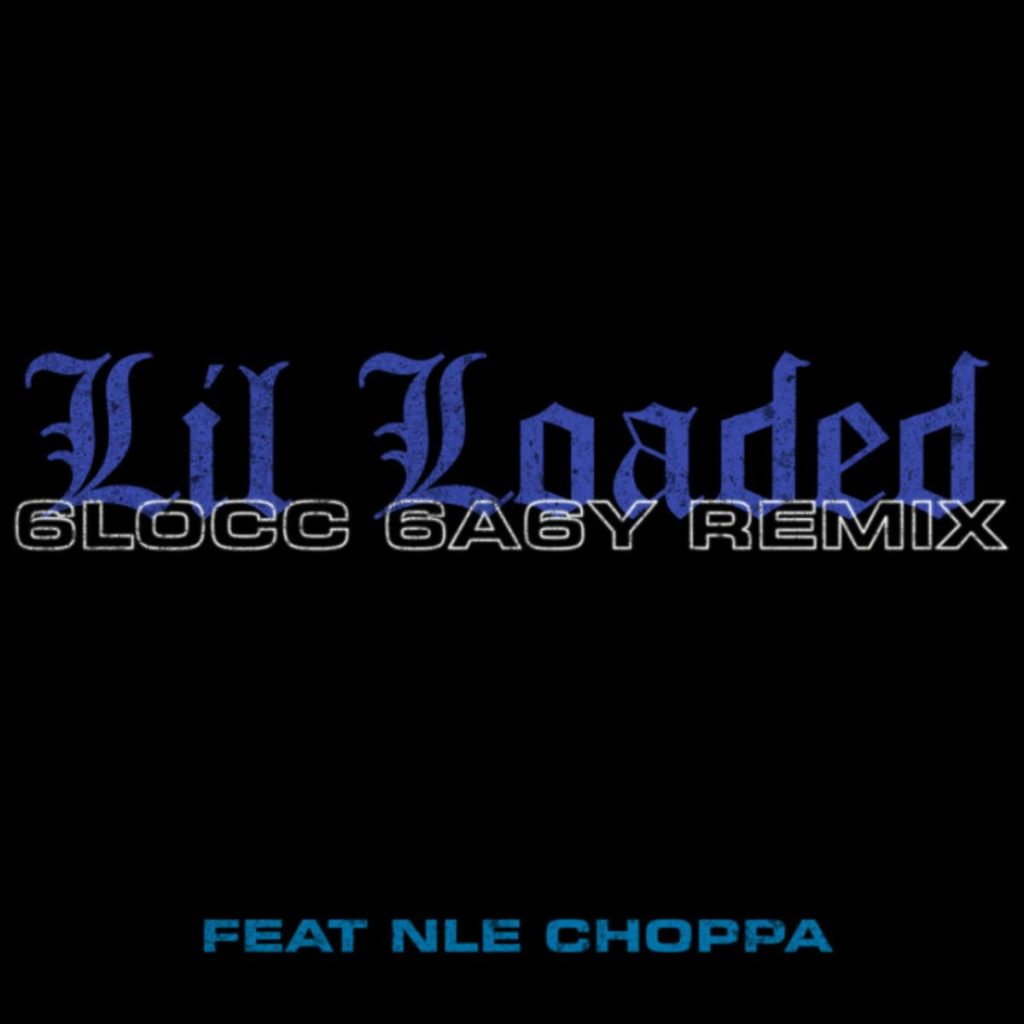 MP3: Lil Loaded - 6locc 6a6y (Remix) Ft. NLE Choppa