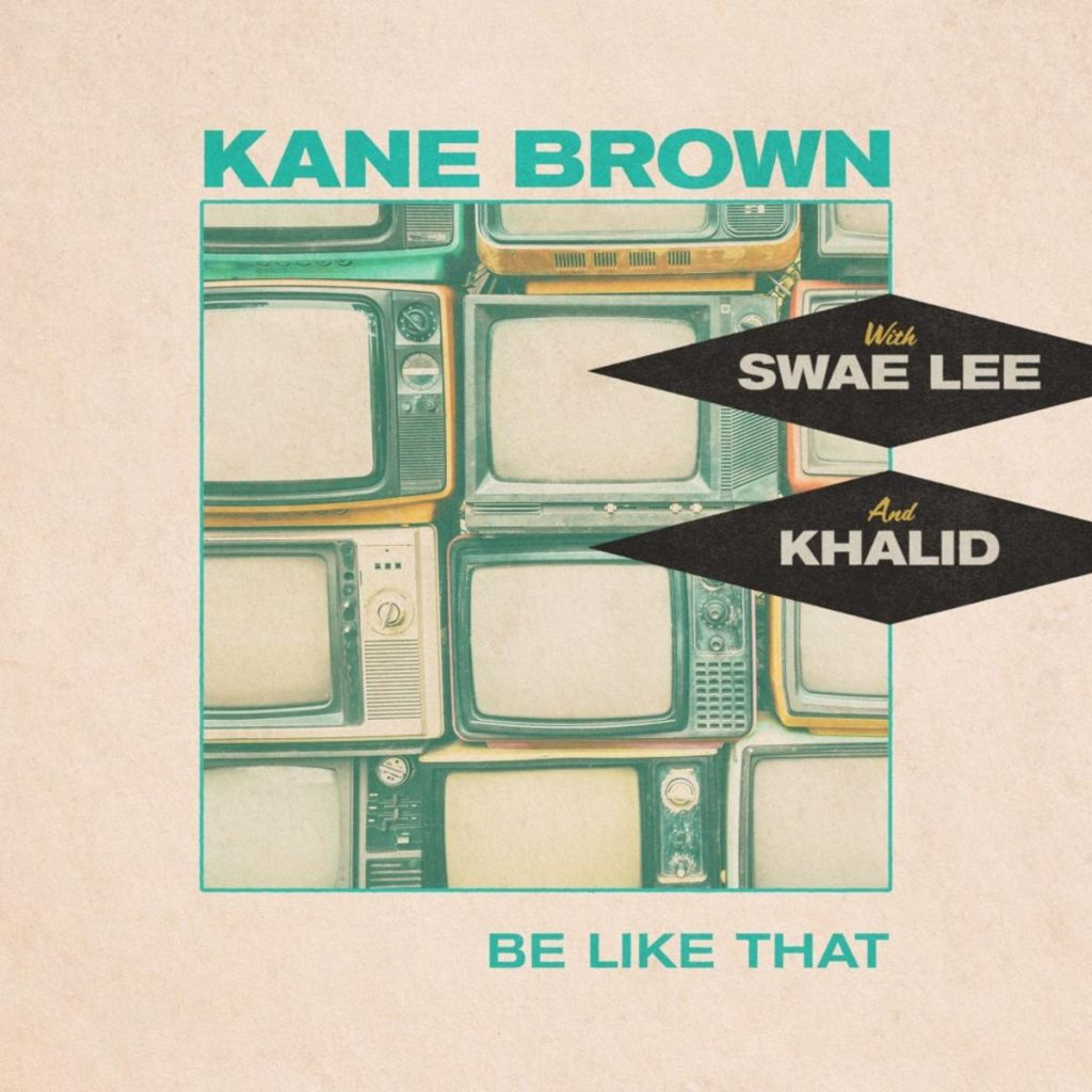 MP3: Kane Brown - Be Like That Ft. Khalid & Swae Lee