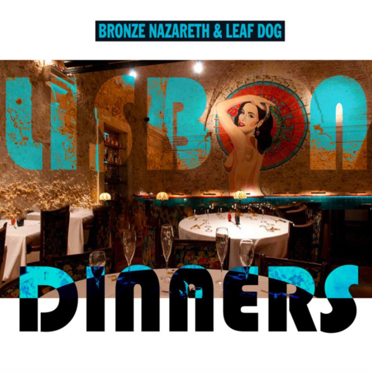 MP3: Bronze Nazareth & Leaf Dog - Lisbon Dinners