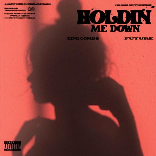 MP3: King Combs - Holdin Me Down Ft. Future