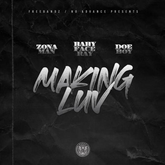 MP3: Zona Man - Making Luv To It Ft. Doe Boy & Babyface Ray