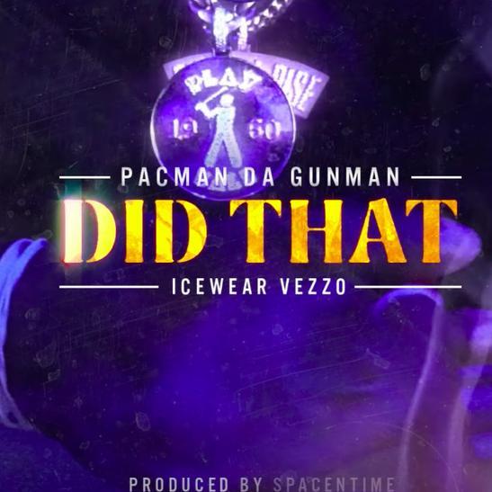 MP3: Pacman Da Gunman - Did That Ft. Icewear Vezzo