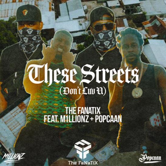 MP3: The FaNaTiX - These Streets (Don't Luv U) Ft. Popcaan & M1LLIONZ