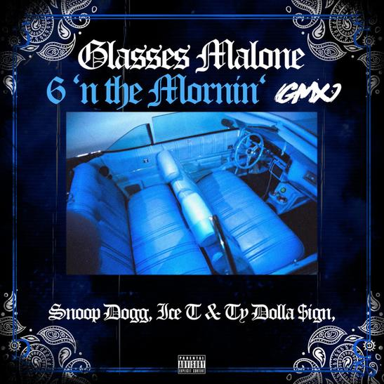 MP3: Glasses Malone – 6 N The Mornin' Ft. Snoop Dogg, Ice T & Ty Dolla $ign