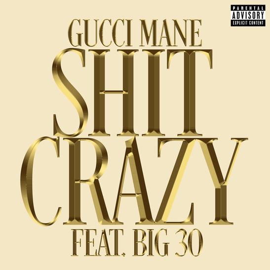 MP3: Gucci Mane - Sh*t Crazy Ft. BIG30