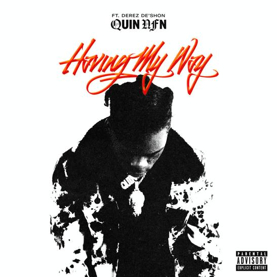 MP3: Quin NFN - Having My Way Ft. Derez De'Shon
