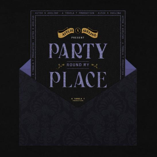 MP3: Aitch - Party Round My Place Ft. Avelino & Toddla T
