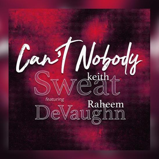 MP3: Keith Sweat - Can't Nobody Ft. Raheem DeVaughn